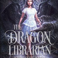 The Dragon Librarian (Scrolls of Fire Book 1) Kindle Edition