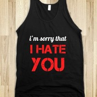I'm sorry that I hate you.