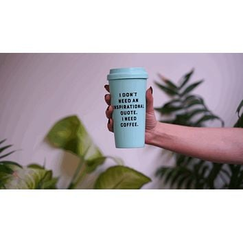 I Don't Need an Inspirational Quote. I Need Coffee Travel Mug in Teal