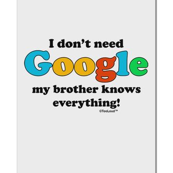 "I Don't Need Google - Brother Aluminum 8 x 12"" Sign"