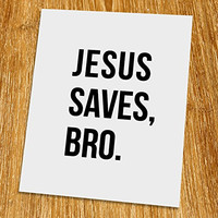 "Jesus saves, bro Print (Unframed), Scripture Art, Bible Verse Print, Christian Wall Art, Word of Wisdom, Black and White, 8x10"", TC-007"