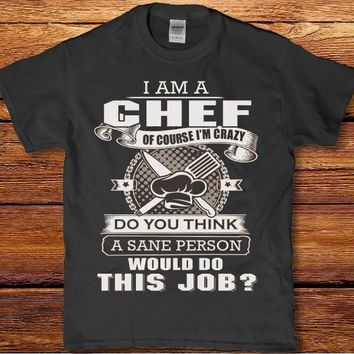 I am a chef of course I'm crazy do you think a sane person would do this job Men's shirt