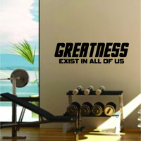 Greatness Exist In All of Us Quote Fitness Health Work Out Gym Decal Sticker Wall Vinyl Art Wall Room Decor Weights Motivation Inspirational