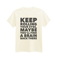Andre's Designs Unisex Adult's Keep Rolling Your Eyes, Maybe You'll Find A Brain Back There - Bitchy - Funny - Sassy T-Shirt