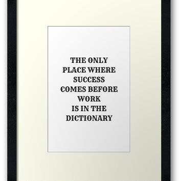 'THE ONLY PLACE WHERE SUCCESS COMES BEFORE WORK' Framed Print by IdeasForArtists