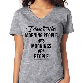 I Don't Like Morning People or Mornings or People V-Neck Tee