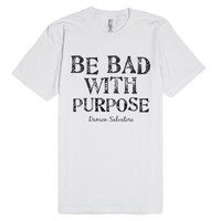 Be Bad With Purpose-Unisex White T-Shirt