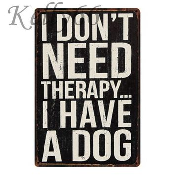 [ Kelly66 ] I DON'T NEED THERAPY  I HAVE A DOG Metal Sign Tin Poster Home Decor Bar Wall Art Painting 20*30 CM Size y-1293
