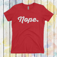 Nope. | Not today | Not Ever | Just NOPE | Good luck with that | Next Level | Mens Ladies Womens gift Voodoo Vandals VV-14