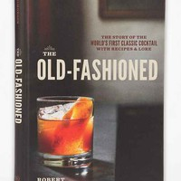 The Old-Fashioned: The Story Of The World's First Classic Cocktail, With Recipes And Lore By Robert Simonson & Daniel Krieger- Assorted One
