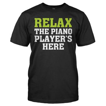 Relax - The Piano Player's Here - T Shirt