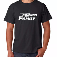 Fast and Furious I dont have Friends I have Family.
