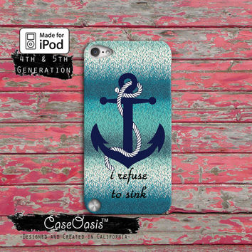 Anchor I Refuse to Sink Quote Ocean Cute Cool Custom Case iPod Touch 4th Generation or iPod Touch 5th Generation Rubber or Plastic Case