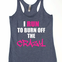 I Run To Burn Off The Crazy Gym Tank Top