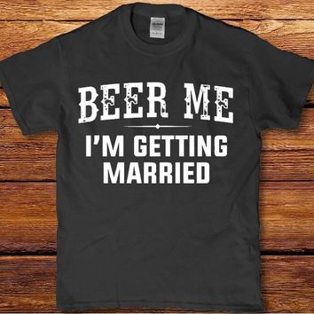 Beer me I'm getting married funny drinking adult Men's t-shirt