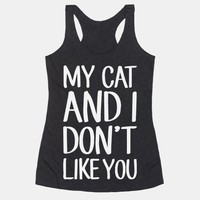 My Cat And I Don't Like You