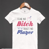 Fear No Bitch, Trust No Player-Female White T-Shirt