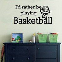 "I'D RATHER BE PLAYING BASKETBALL ~ WALL DECAL, Larger size 9"" X 21"""