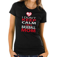 I Don't Keep Calm, I'm A Baseball Mom GLITTER Tshirt Personalized with your players number
