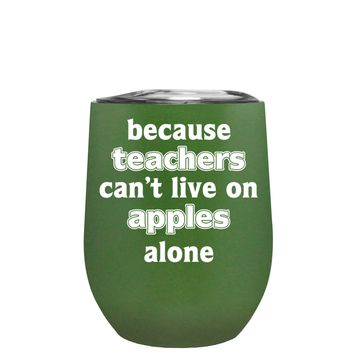 Because Teacher Cant Live on Apples Alone on Army Green 12 oz Stemless Wine Tumbler