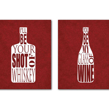 Kitchen Wall Art - I'll be your shot of whiskey You be my glass of wine - Typography Word Art Print Set of 2 - Wine bottle Whiskey bottle