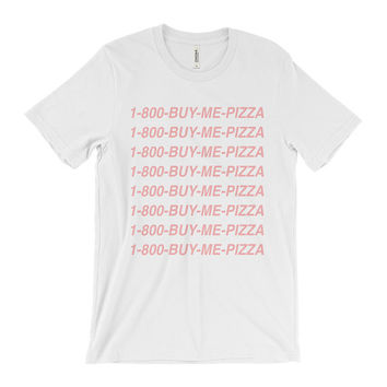 1 800 Buy Me Pizza - Hotline Bling - Drake Shirt - Funny Shirt - Senpai Notice Me - Tumblr Shirt - Buy Me Pizza - Great Gifts Presents -