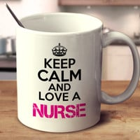 Keep Calm And Love A Nurse
