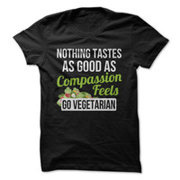 Nothing Tastes As Good As Compassion Feels. Go Vegetarian.