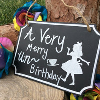 Alice in Wonderland Tea Party Sign Chalkboard Sign Birthday Party Decorations Decor Very Merry Unbirthday Onederland
