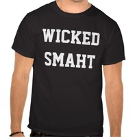 Wicked Smart Smaht Funny Boston Accent Tee Shirts