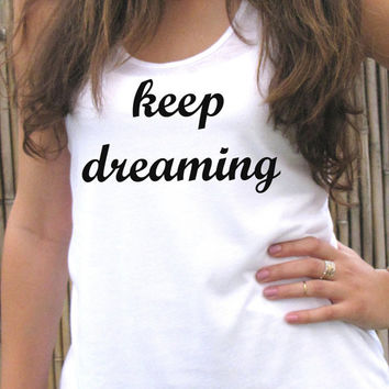 KEEP DREAMING tank top shirt, Women T shirt, Screen printing for women, clothing