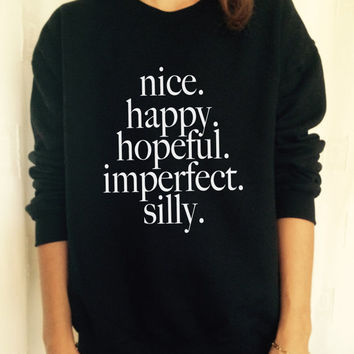 nice happy hopeful imperfect silly sweatshirt jumper fashion sweatshirts girls women UNISEX sweater tumblr gift funny girlfriend birthday