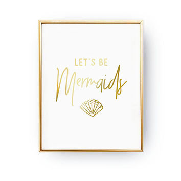 Let's Be Mermaids Print, Shell Poster, Beach Decor, Nautical Decor, Real Gold Foil Print, Maritime Print, Typography Print, Mermaid Poster