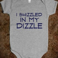I SHIZZLED IN MY DIZZLE baby onsie