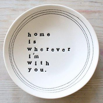 5 Dish Home Is Wherever I'm With You. In Stock
