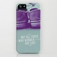 Not all those who wander are lost iPhone & iPod Case by galgalosh