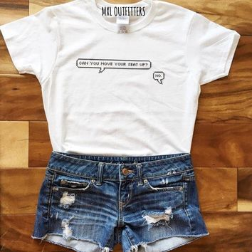 OKOUFEN funny cute unisex tumblr tshirt Can you move your seat up? No. T-Shirt letter print graphic hipster tops tees shirt cool