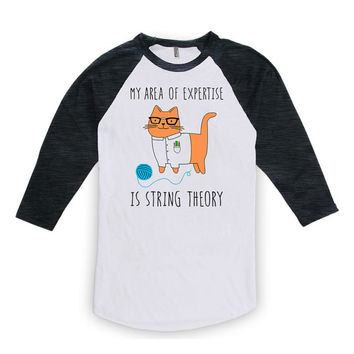 Funny Cat Shirt My Area Of Expertise Is String Theory Physics Gift Cat Apparel 3/4 Sleeve Shirt American Apparel Unisex Raglan WT-310