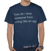deter egg behavior t shirts from Zazzle.com