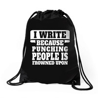 I Write  Because Punching People Is Frowned Upon Drawstring Bags