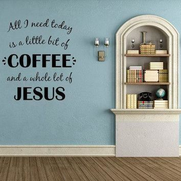 All I Need Today Vinyl Wall Decal Little Bit Of Coffee Wall Decal