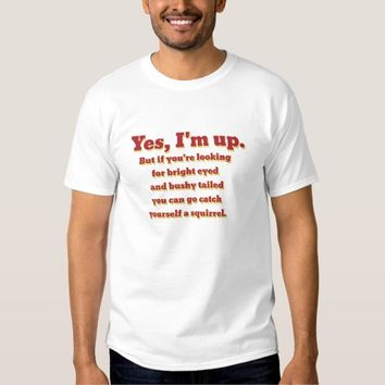 Funny I'm Up, But... Shirt