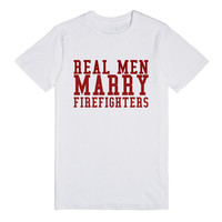 REAL MEN MARRY FIREFIGHTERS