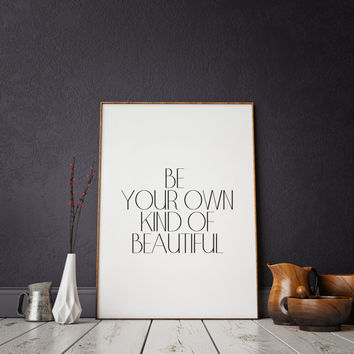 Life Quote Typographic Art Nursery Print Home decor Be Your Own Kind Of Beautiful Typographic Print Inspirational Quote Wall Art Quote