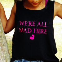We're All Mad Here Tank Top. Alice in Wonderland Cheshire Cat Shirt. Unisex Tank Top.