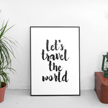 "Let's travel the world""travel poster,quote print,best words,gift idea,typography,brush print,quote poster,black and white,apartment decor"