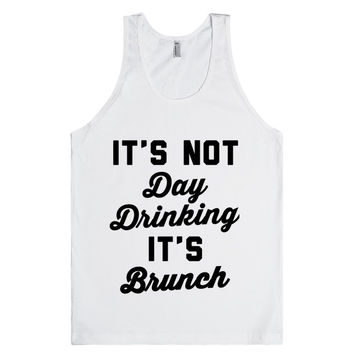 It's Not Day Drinking It's Brunch