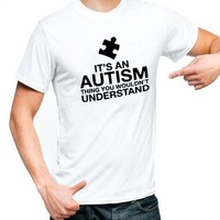 It's An Autism Thing You Wouldn't Understand - Unisex T-shirt