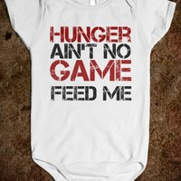 HUNGER AIN'T NO GAME, FEED ME FUNNY BABY ONE-PIECE