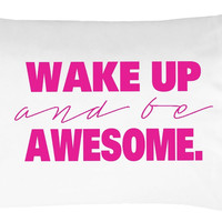 Wake Up & Be Awesome Pillowcase